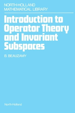 Book Introduction to Operator Theory and Invariant Subspaces by Beauzamy, B.