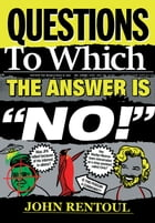 "Questions to Which the Answer is ""No!"" by John Rentoul"