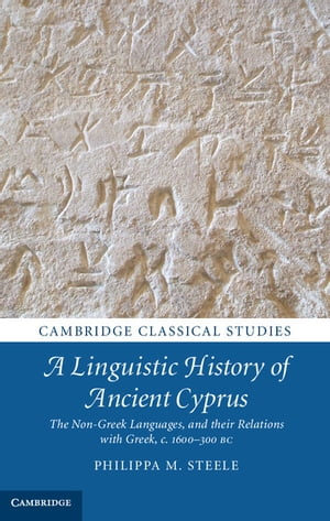 A Linguistic History of Ancient Cyprus The Non-Greek Languages,  and their Relations with Greek,  c.1600?300 BC