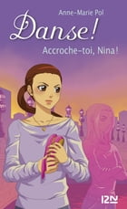 Danse ! tome 34: Accroche-toi, Nina ! by Anne-Marie POL