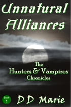 Unnatural Alliances (Hunters and Vampires: Book 1) by DD Marie