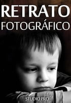 Retrato Fotográfico: Aprende a capturar retratos que nunca hubieras imaginado posible by Studio Pro