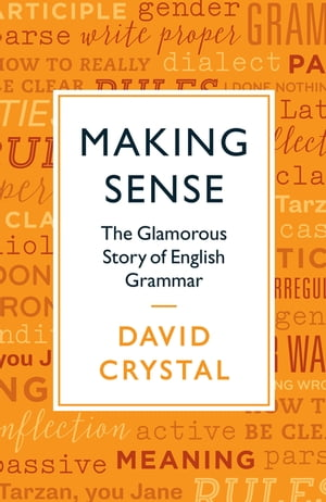 Making Sense The Glamorous Story of English Grammar