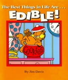 The Best Things in Life Are...EDIBLE! by Jim Davis