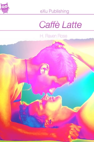 Caffè Latte: A Gay Erotic Romance by H. Raven Rose