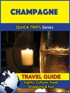 Champagne Travel Guide (Quick Trips Series): Sights, Culture, Food, Shopping & Fun by Crystal Stewart