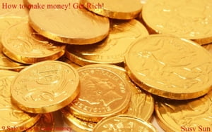 How to make money - Get Rich!
