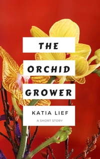 The Orchid Grower: a short story
