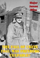 The Fall of Crete 1941: Was Freyberg Culpable? by Major James Bliss