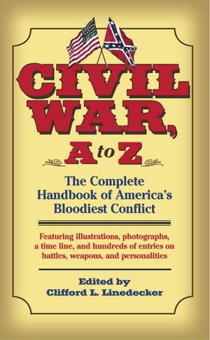 Civil War,  A to Z The Complete Handbook of America's Bloodiest Conflict