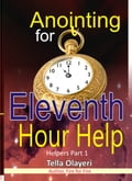 Anointing for Eleventh Hour Help 0849bb94-c701-44d4-b850-bb87920d3f8c