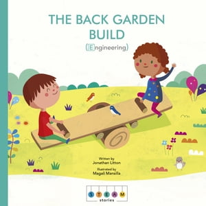 STEAM Stories: The Back Garden Build (Engineering) by Jonathan Litton