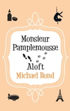 Monsieur Pamplemousse Aloft by Michael Bond
