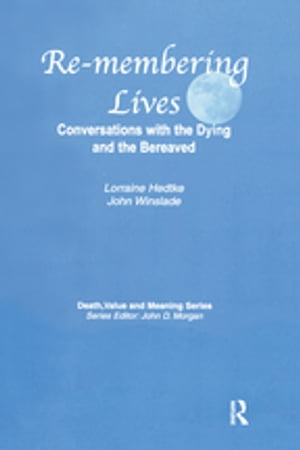 Remembering Lives Conversations with the Dying and the Bereaved