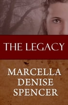 The Legacy by Marcella Denise Spencer