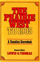 The Prairie West to 1905: A Canadian Sourcebook by Lewis G. Thomas