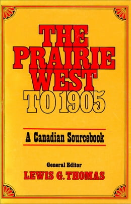 Book The Prairie West to 1905: A Canadian Sourcebook by Lewis G. Thomas