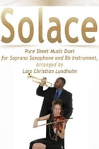 Solace Pure Sheet Music Duet for Soprano Saxophone and Bb Instrument, Arranged by Lars Christian Lundholm by Pure Sheet Music