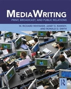 MediaWriting: Print, Broadcast, and Public Relations by W. Richard Whitaker