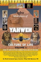 Igbo Mediators of Yahweh Culture of Life: Volume 1:Learn to Read Egyptian Hieroglyphs and UFO Writings by Philip Chidi Njemanze