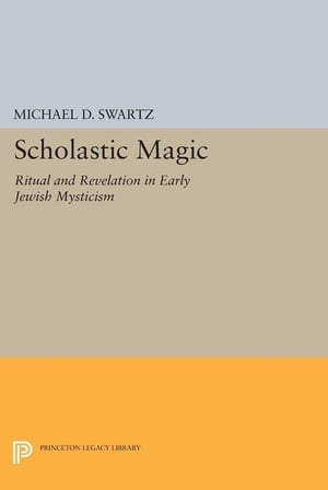 Scholastic Magic: Ritual and Revelation in Early Jewish Mysticism
