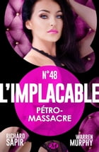 Pétro-massacre: L'Implacable, T48 by Richard Sapir
