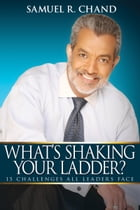 What's Shaking Your Ladder?: 15 Challenges All Leaders Face by Samuel R. Chand