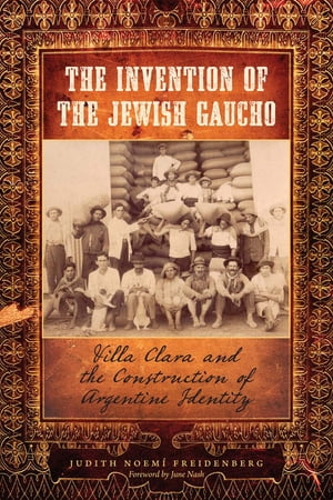 The Invention of the Jewish Gaucho Villa Clara and the Construction of Argentine Identity