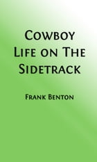 Cowboy Life on the Sidetrack (Illustrated Edition) by Frank Benton