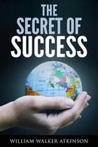 The Secret Of Success by William Walter Atkinson