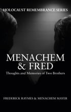 Menachem & Fred: Thoughts and Memories of Two Brothers