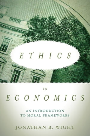 Ethics in Economics An Introduction to Moral Frameworks