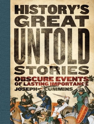 History's Great Untold Stories: Obscure Events of Lasting Importance