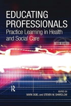 Educating Professionals: Practice Learning in Health and Social Care