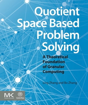 Quotient Space Based Problem Solving A Theoretical Foundation of Granular Computing