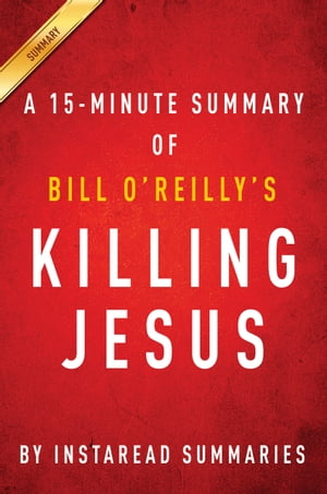 Killing Jesus by Bill O?Reilly and Martin Dugard - A 15-minute Instaread Summary