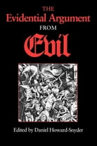 The Evidential Argument from Evil by Edited by Daniel Howard-Snyder