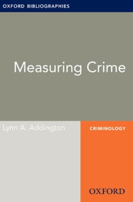 Book Measuring Crime: Oxford Bibliographies Online Research Guide by Lynn A. Addington