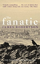 The Fanatic by James Robertson