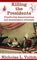 Killing the Presidents: Presidential Assassinations and Assassination Attempts 76af4801-422d-4f12-b121-328b346805cf