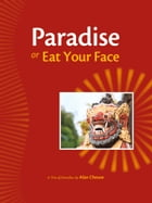 Paradise, or, Eat Your Face: A Trio of Novellas