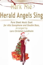 Hark The Herald Angels Sing Pure Sheet Music Duet for Alto Saxophone and Double Bass, Arranged by Lars Christian Lundholm by Pure Sheet Music