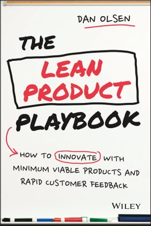 The Lean Product Playbook How to Innovate with Minimum Viable Products and Rapid Customer Feedback