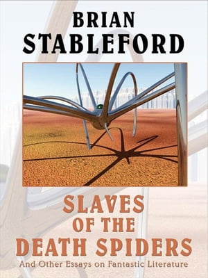 Slaves of the Death Spiders and Other Essays on Fantastic Literature by Brian Stableford