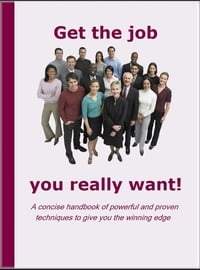 Get the Job You Really Want: A concise Handbook of powerful and proven techniques to give you the…