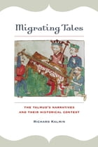 Migrating Tales: The Talmud's Narratives and Their Historical Context