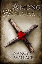 Among Wolves (Wolves of Llisé, Book 1) by Nancy K. Wallace