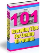 101 Everyday Tips for Losing 10 Pounds by NISHANT BAXI