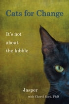 CATS FOR CHANGE: It's Not About the Kibble by Cheryl Reed