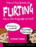 The Little Book of Flirting: Learn the Language of Love! by Stewart Ferris